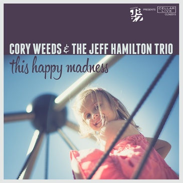 Cory Weeds & The Jeff Hamilton Trio – This Happy Madness