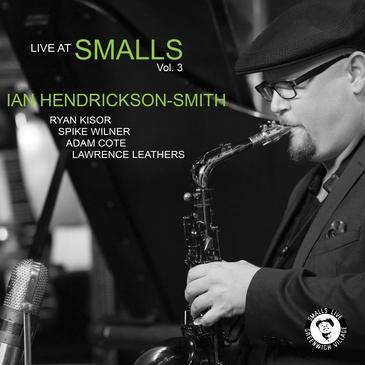 Ian Hendrickson-Smith Quintet - Live at Smalls (Vol. 3)