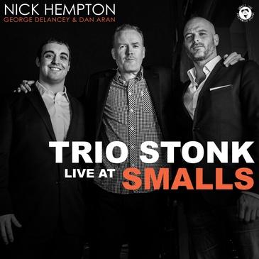 Trio Stonk: Live at Smalls (feat. Nick Hempton, George Delancey & Dan Aran)